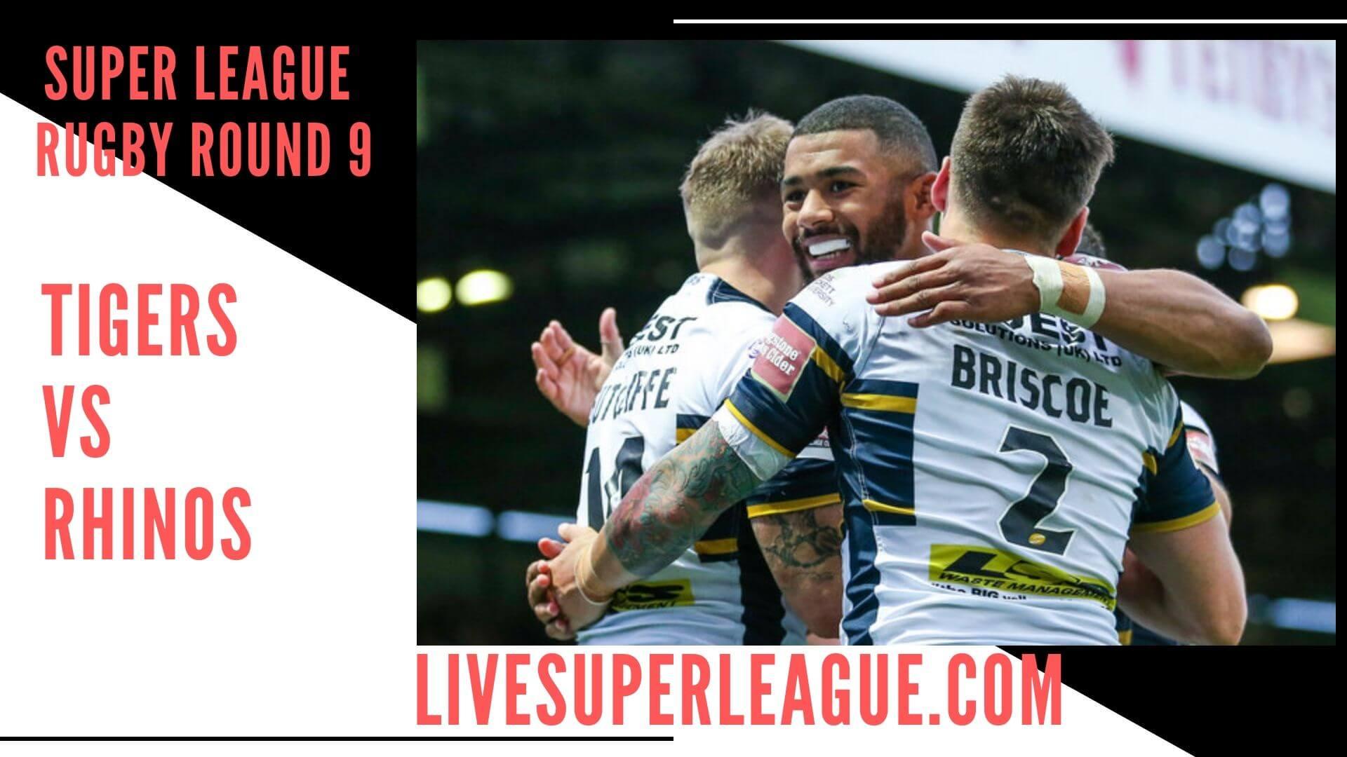 Castleford Tigers Vs Leeds Rhinos Live Stream   Round 9