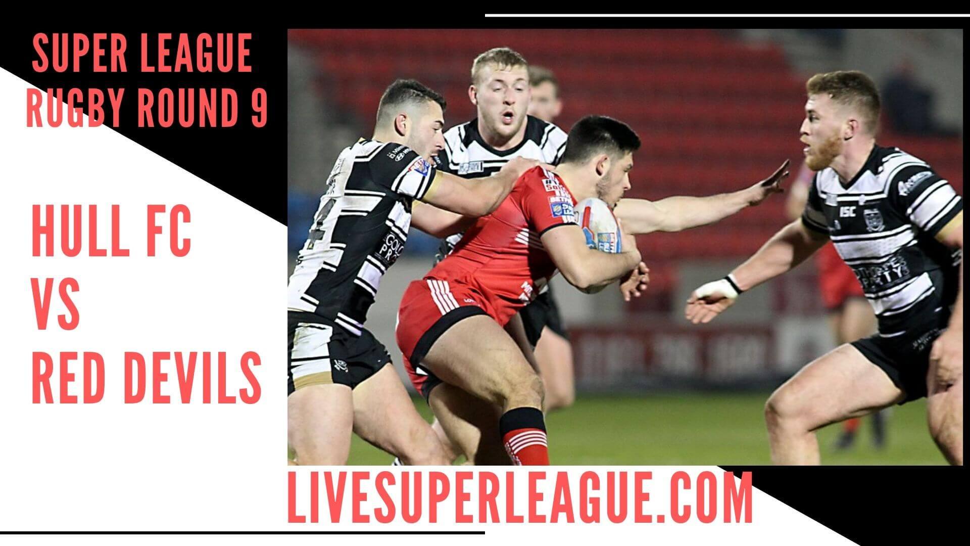Hull Fc Vs Salford Red Devils Live Stream   Round 9