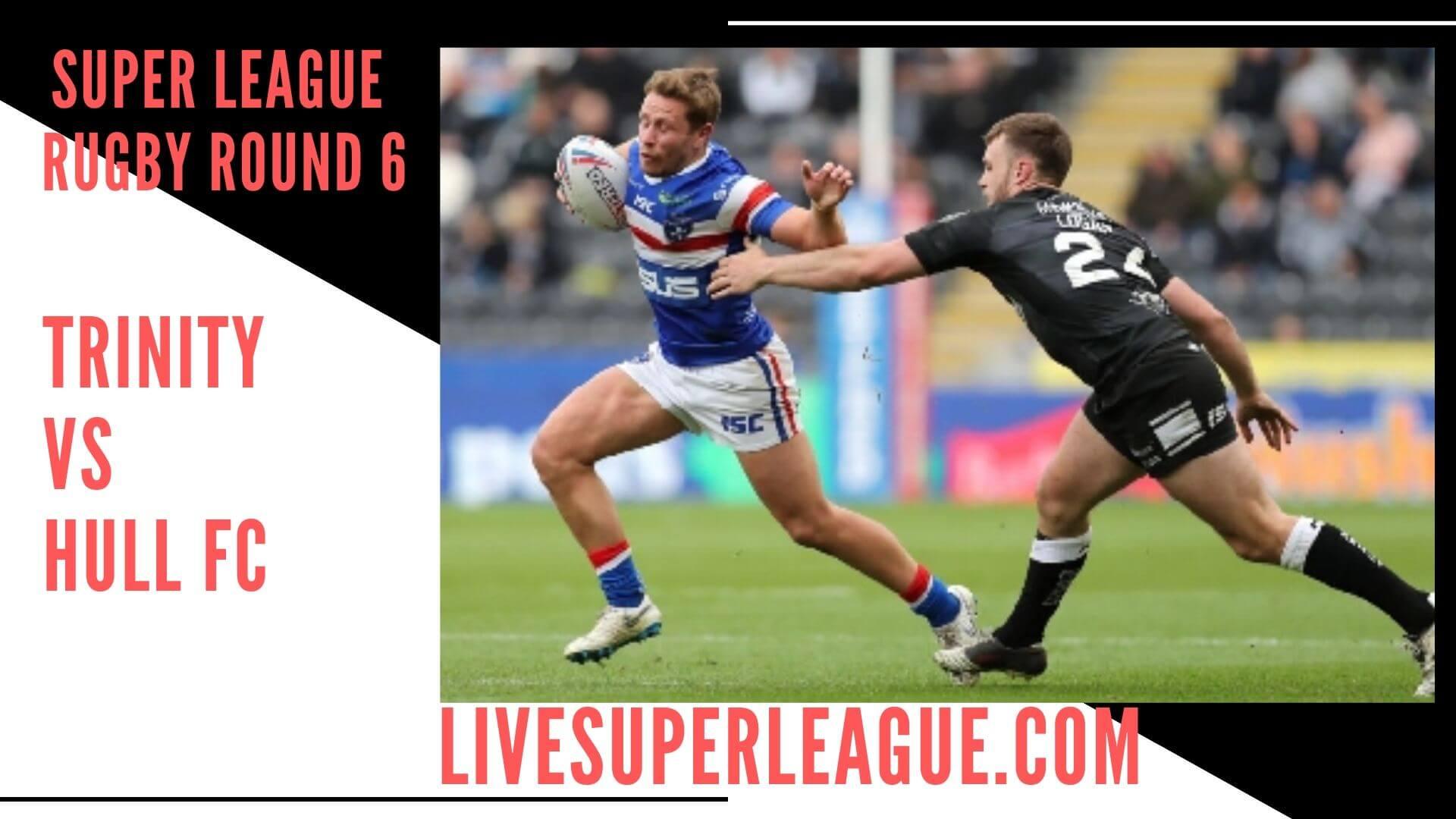 Wakefield Trinity Vs Hull Fc Live Stream   Round 6