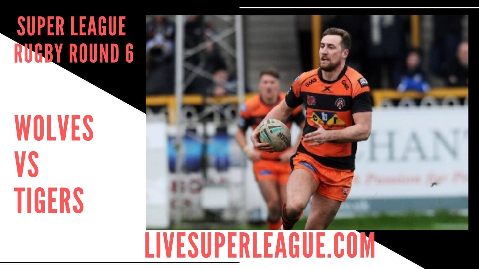 Warrington Wolves Vs Castleford Tigers Live Stream   Round 6