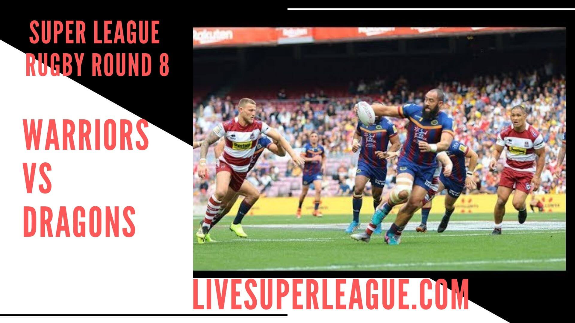 Wigan Warriors Vs Catalan Dragons Live Stream   Round 8