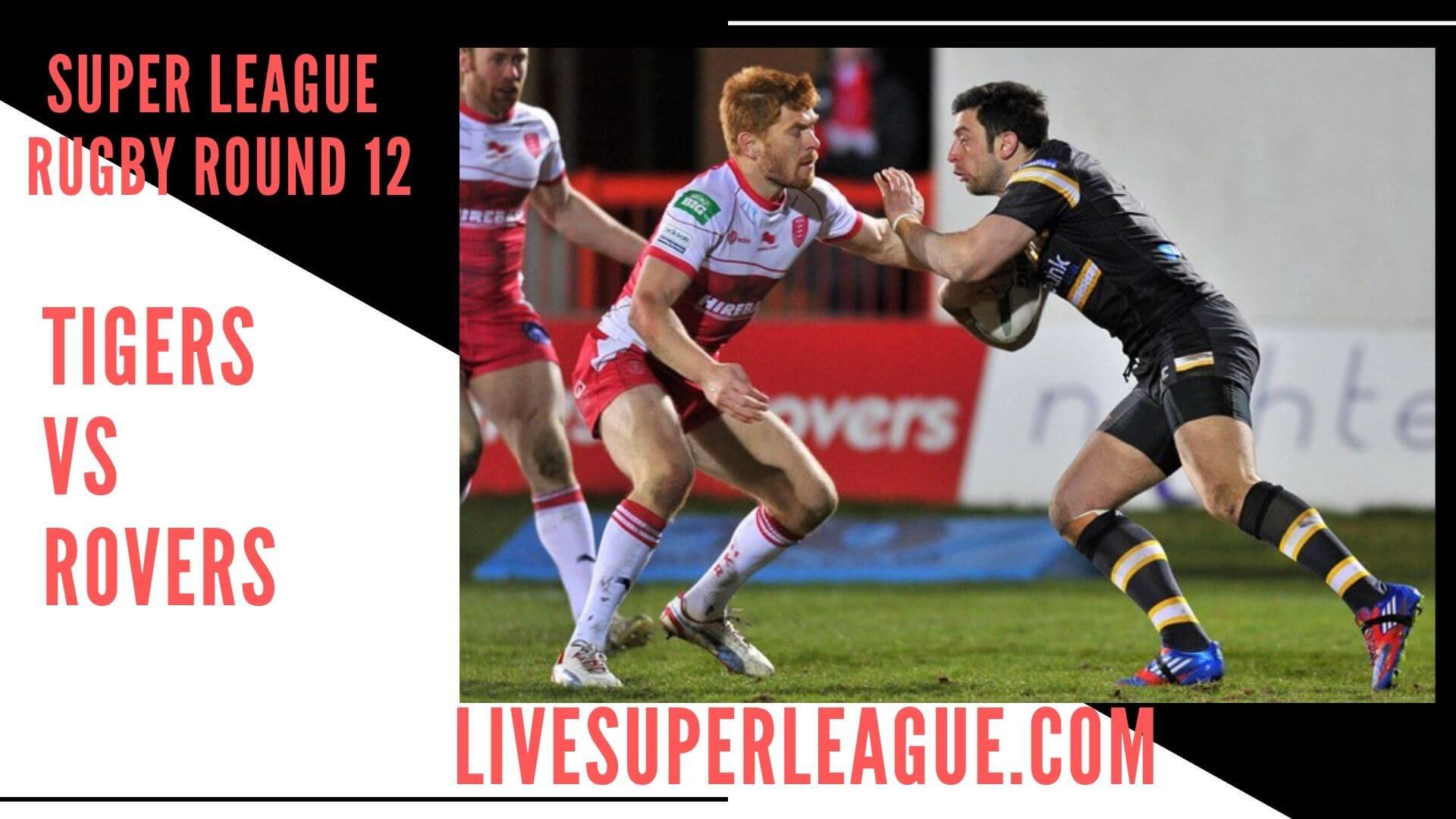 Castleford Tigers Vs Hull Kingston Rovers Live Stream   Round 12