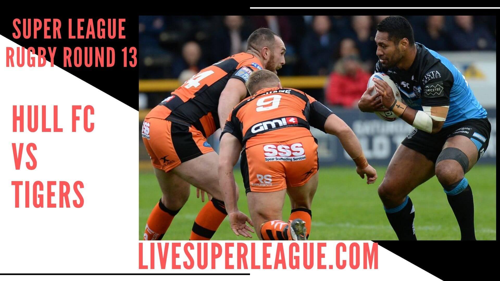 Hull Fc Vs Castleford Tigers Live Stream   Round 13