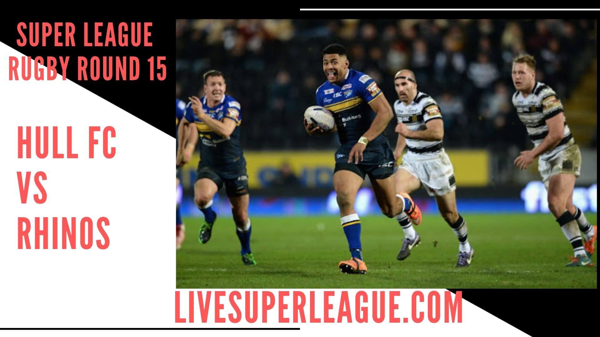 Hull Fc Vs Leeds Rhinos Live Stream   Round 15