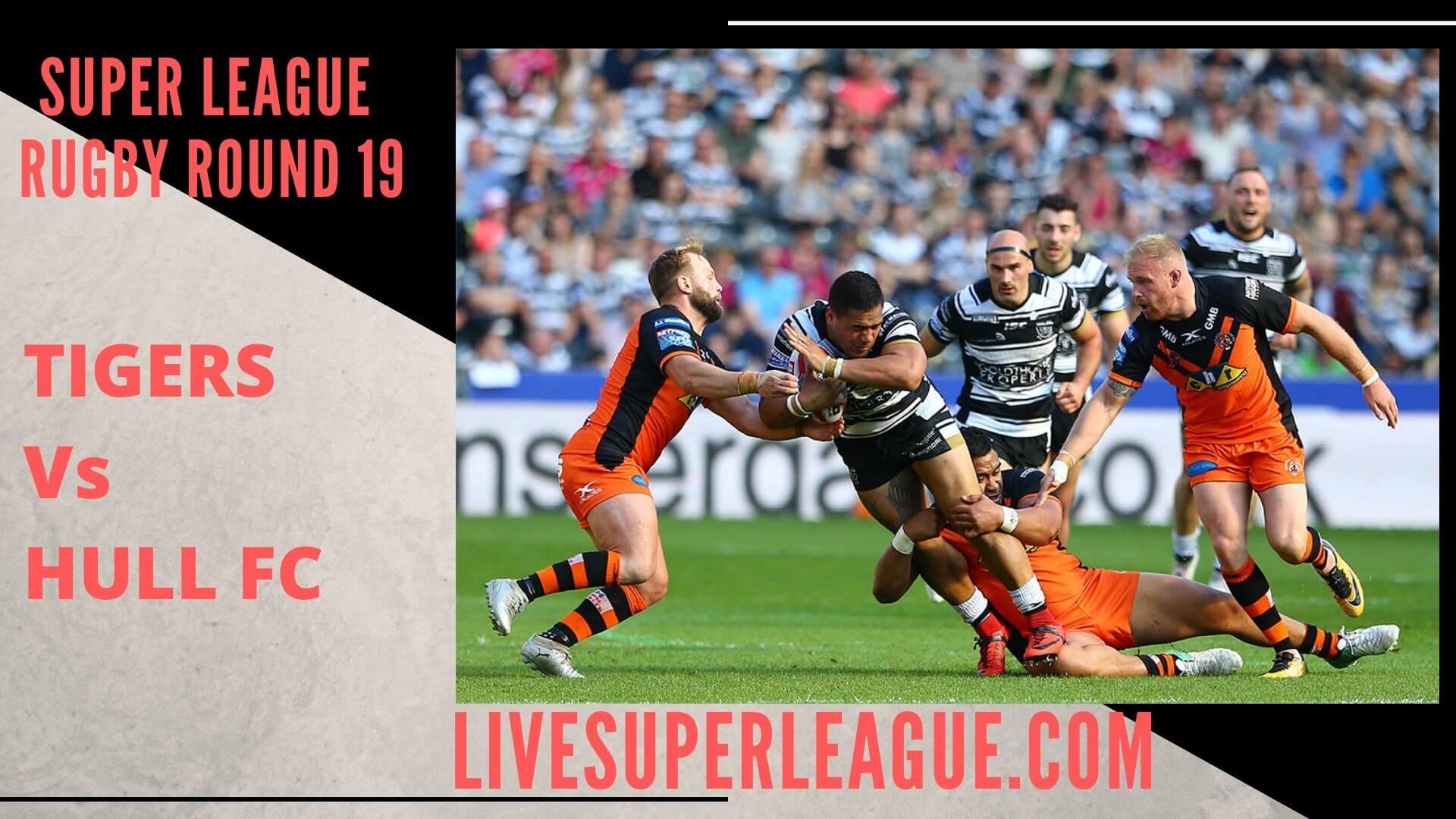 Castleford Tigers Vs Hull Fc Live Stream   Round 19