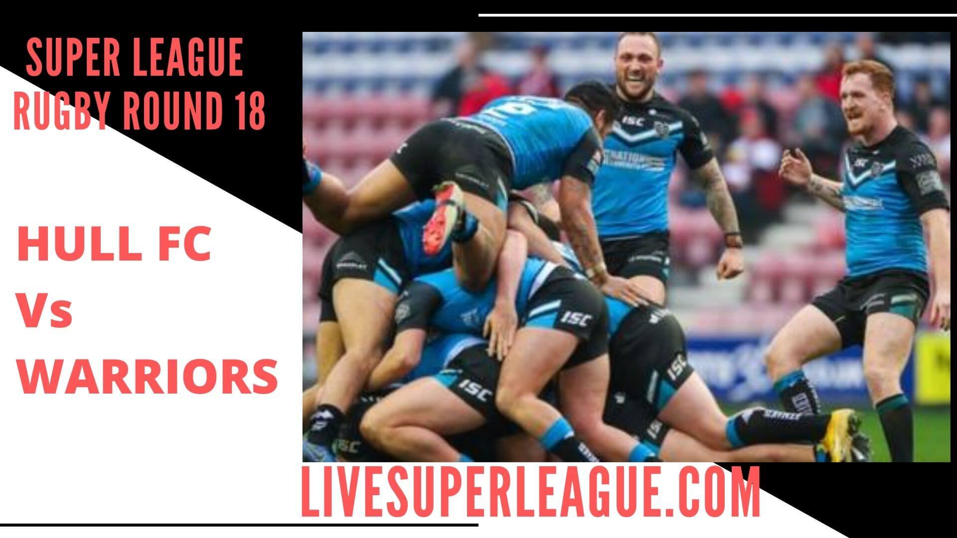 Hull Fc Vs Wigan Warriors Live Stream   Round 18
