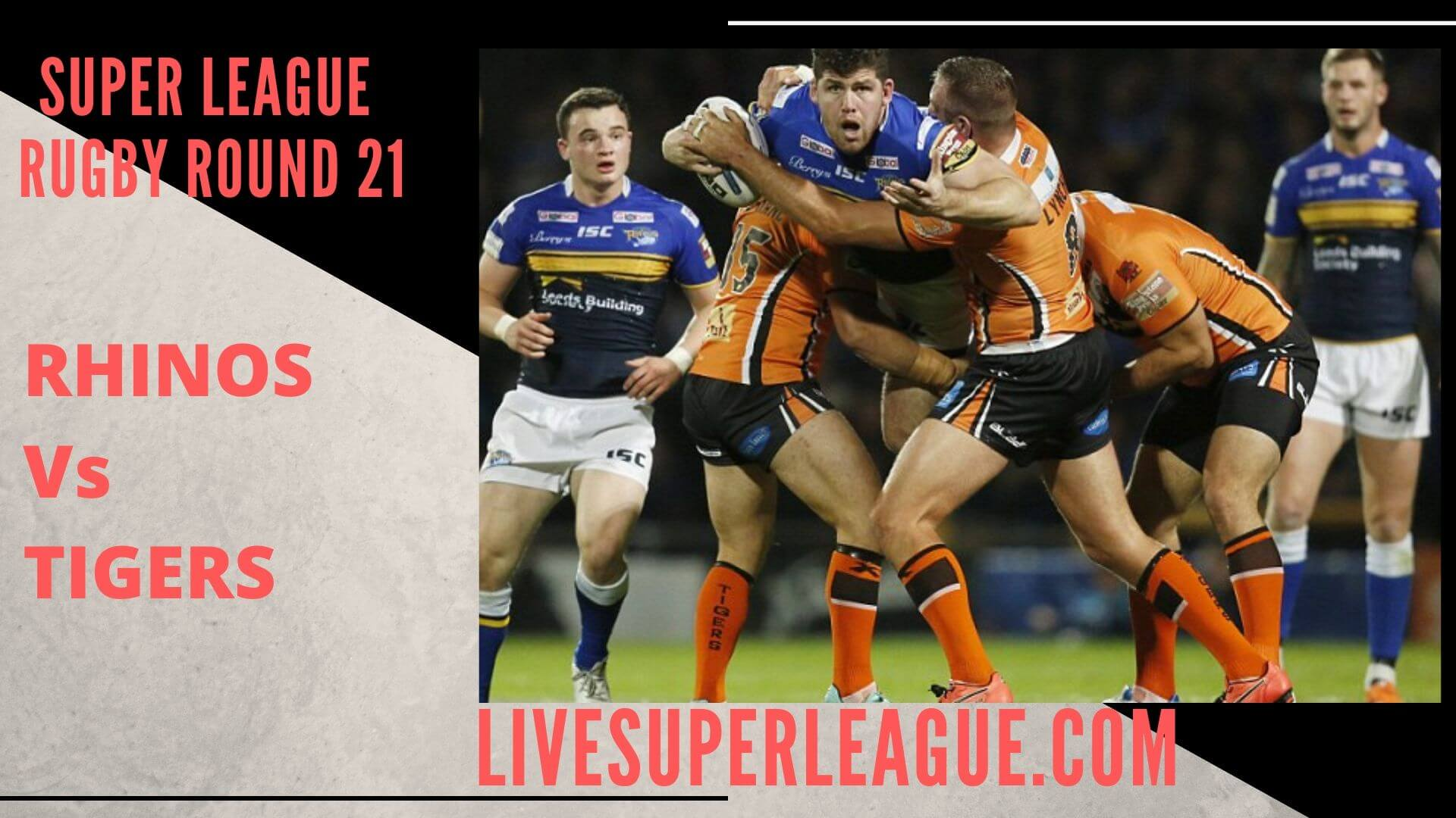 Leeds Rhinos Vs Castleford Tigers Live Stream | Round 21: Full Match Replay