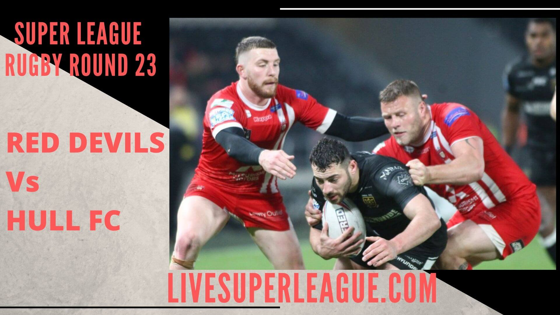 Salford Red Devils Vs Hull Fc Live Stream | Round 23: Full Match Replay