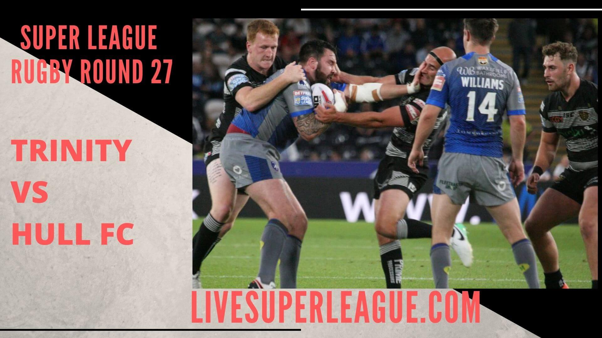 Wakefield Trinity Vs Hull Fc Live Stream   Round 27