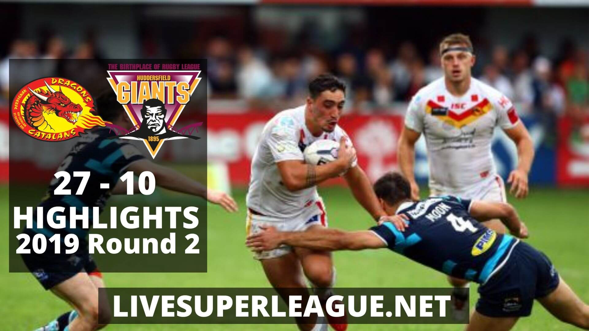 Catalans Dragons Vs Huddersfield Giants Highlights 2019 Round 2