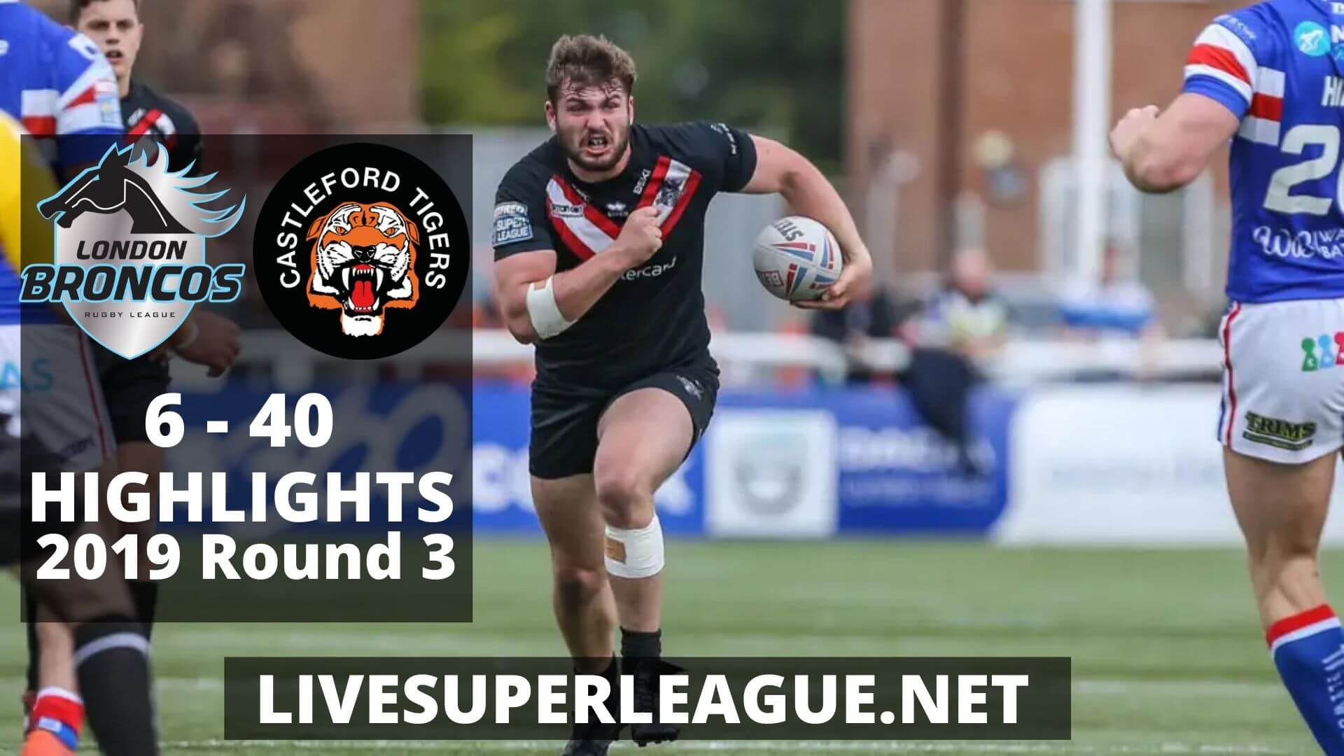 London Broncos Vs Castleford Tigers Highlights 2019 Round 3