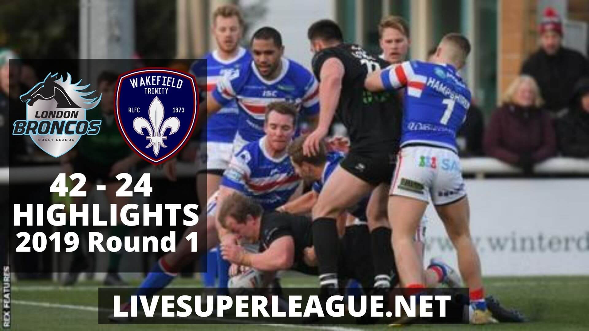 London Broncos Vs Wakefield Trinity Highlights 2019 Round 1