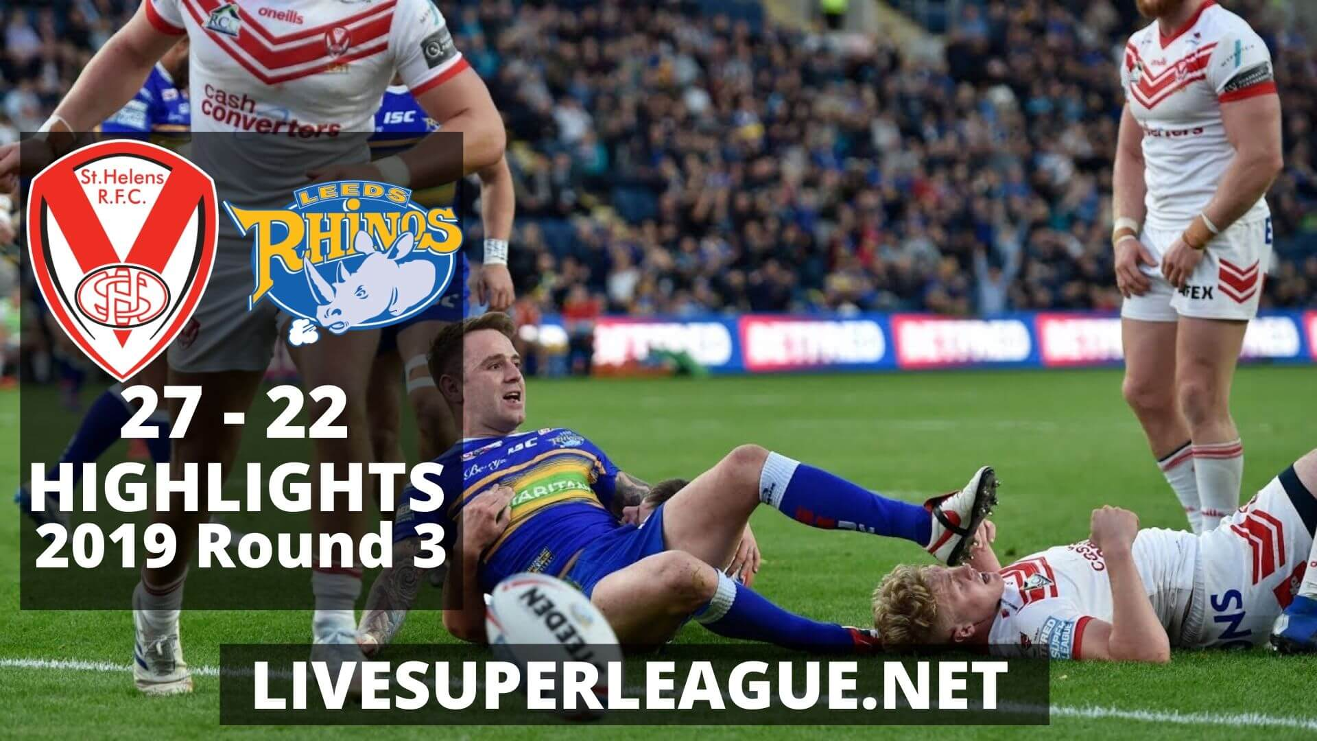 St Helens Vs Leeds Rhinos Highlights 2019 Round 3