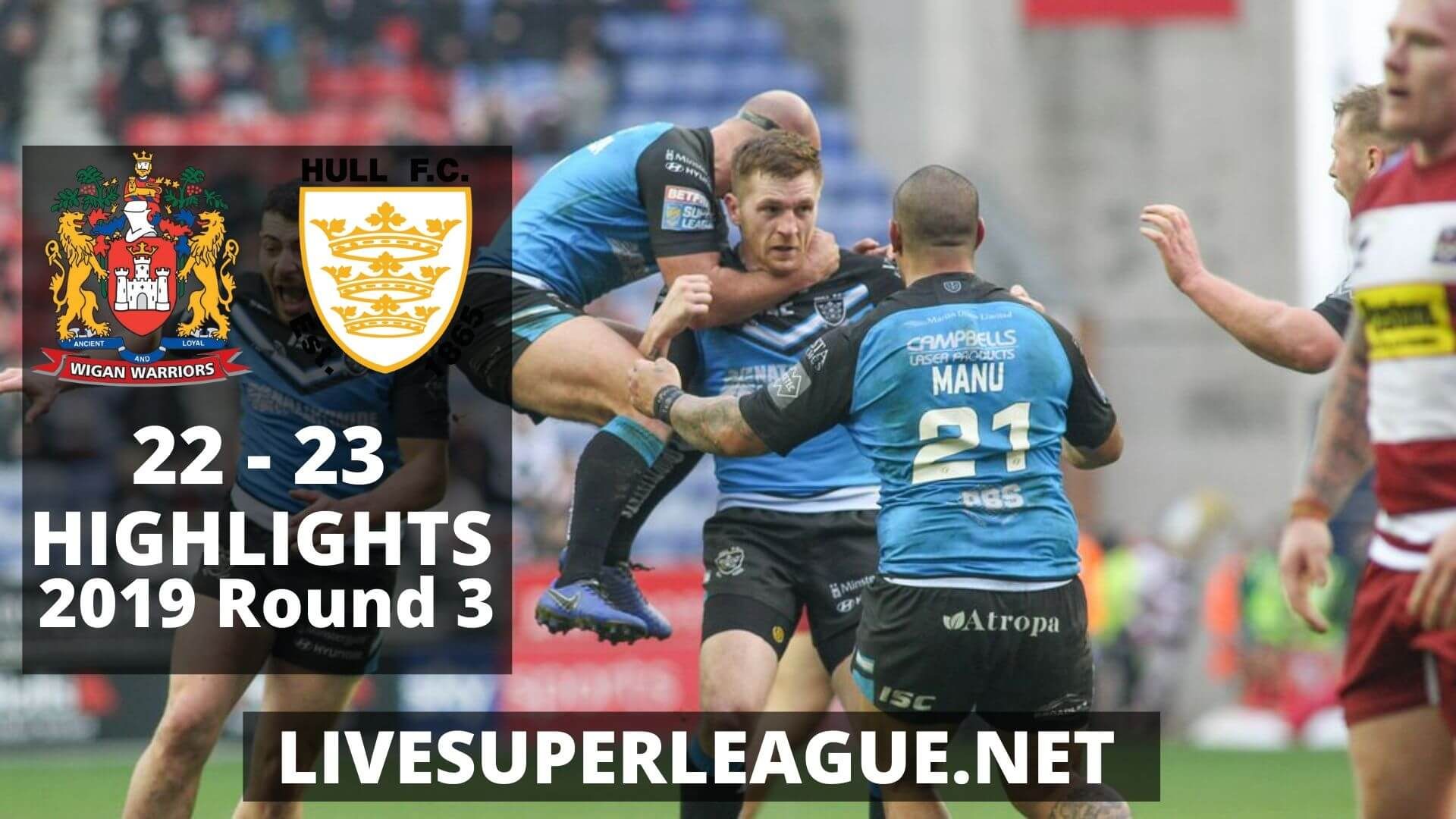 Wigan Warriors Vs Hull F.C Highlights 2019 Round 3