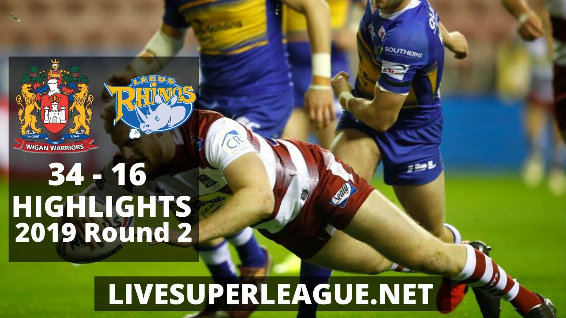 Wigan Warriors Vs Leeds Rhinos Highlights 2019 Round 2