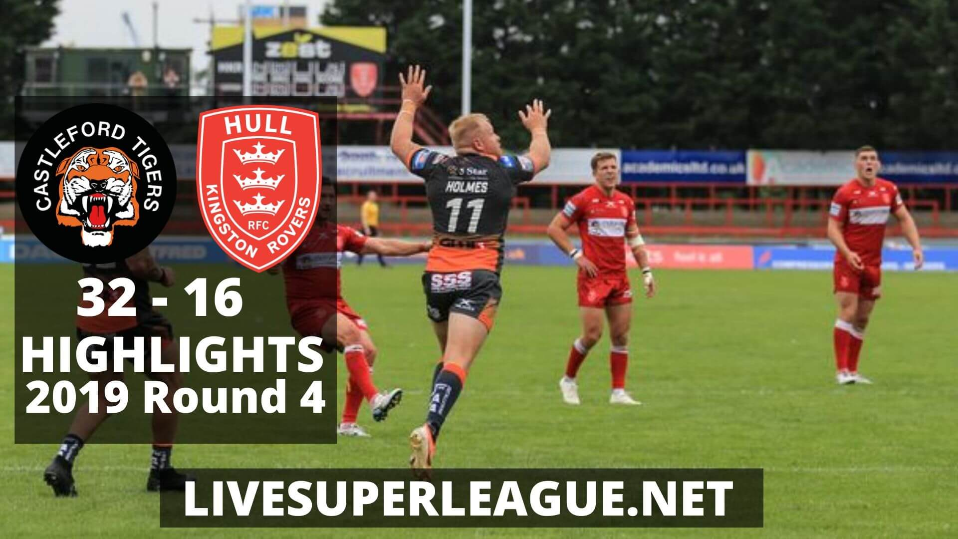 Castleford Tigers Vs Hull Kingston Rovers Highlights 2019 Round 4
