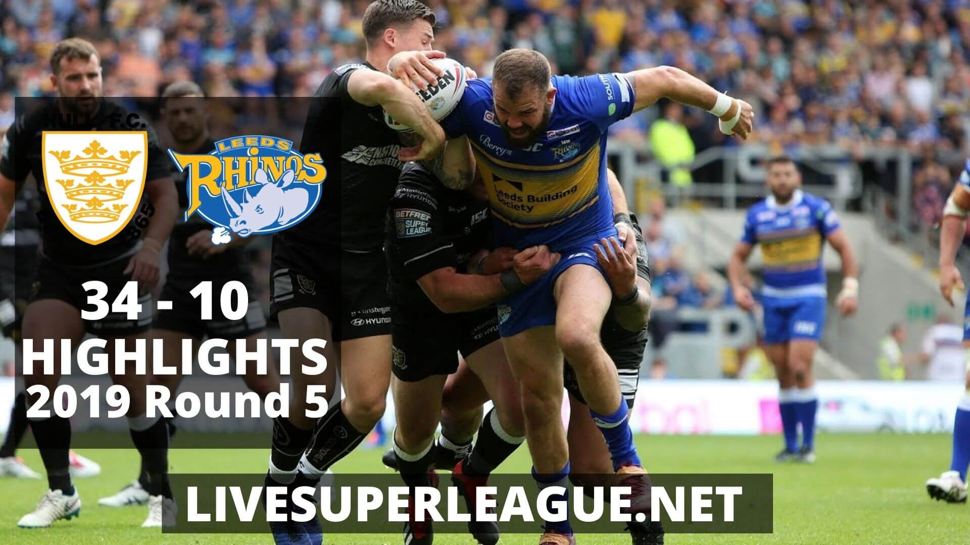 Hull FC Vs Leeds Rhinos Highlights 2019 Round 5