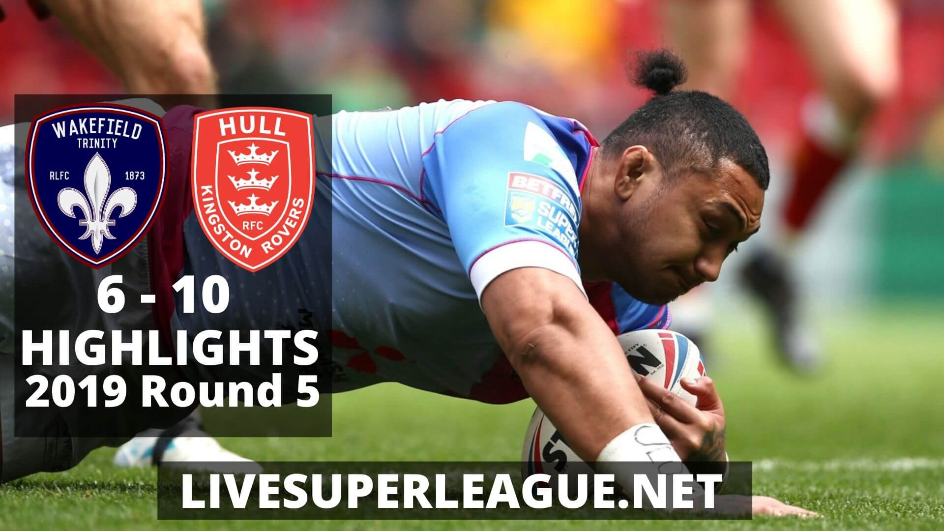 Wakefield Trinity Vs Hull Kingston Rovers Highlights 2019 Round 5