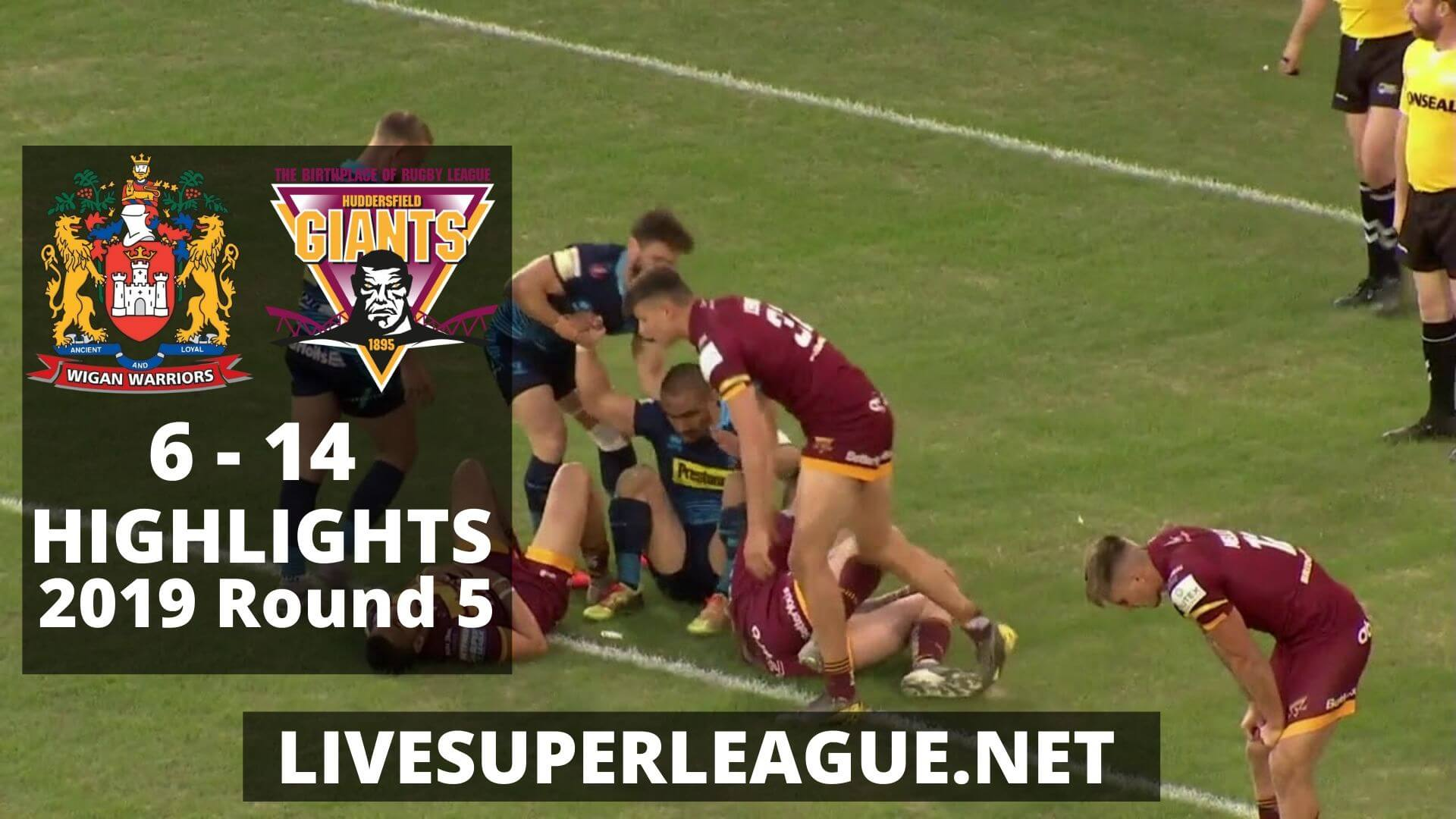 Wigan Warriors Vs Huddersfield Giants Highlights 2019 Round 5