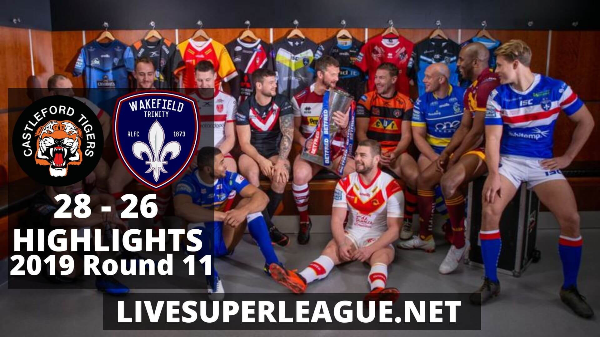 Castleford Tigers Vs Wakefield Trinity Highlights 2019 Round 11