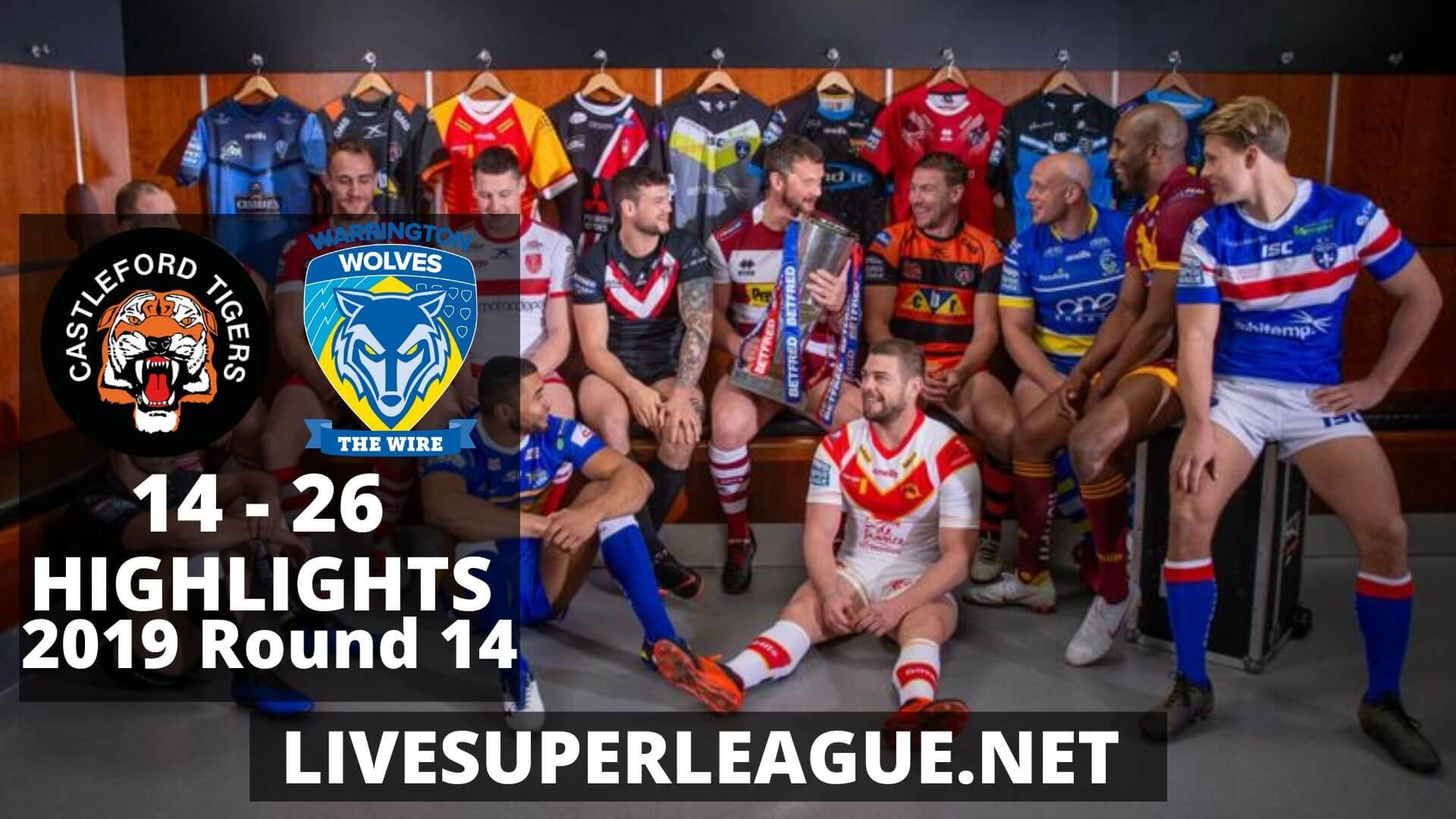 Castleford Tigers Vs Warrington Wolves Highlights 2019 Round 14