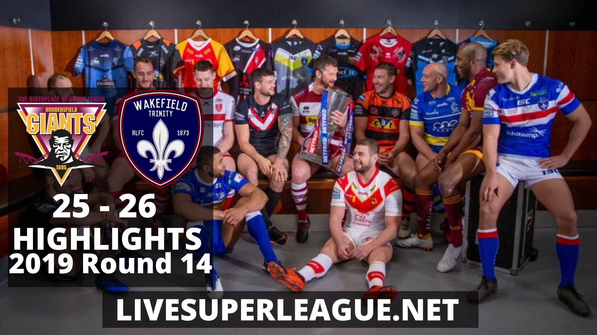 Huddersfield Giants Vs Wakefield Trinity Highlights 2019 Round 14