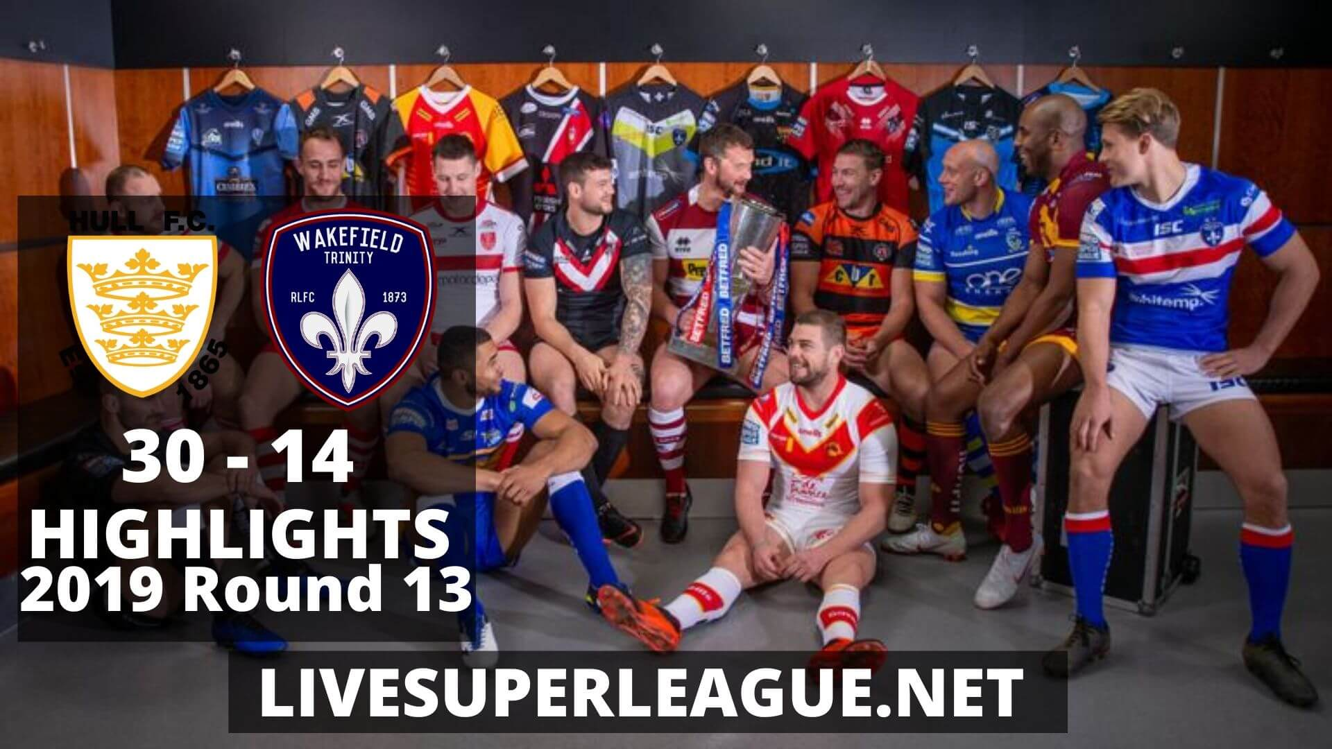 Hull FC Vs Wakefield Trinity Highlights 2019 Round 13
