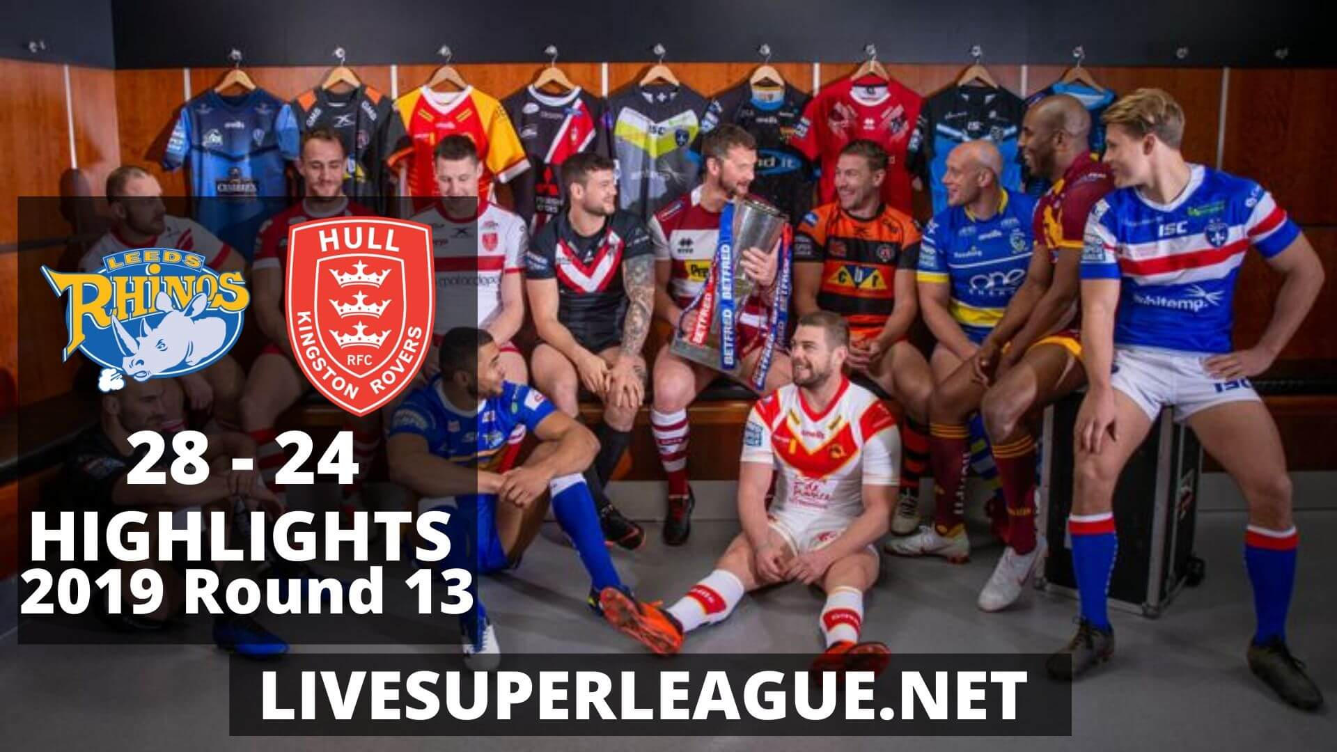 Leeds Rhinos Vs Hull Kingston Rovers Highlights 2019 Round 13