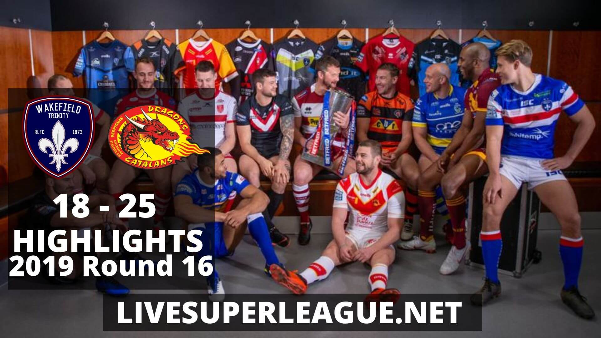 Wakefield Trinity Vs Catalans Dragons Highlights 2019 Round 16