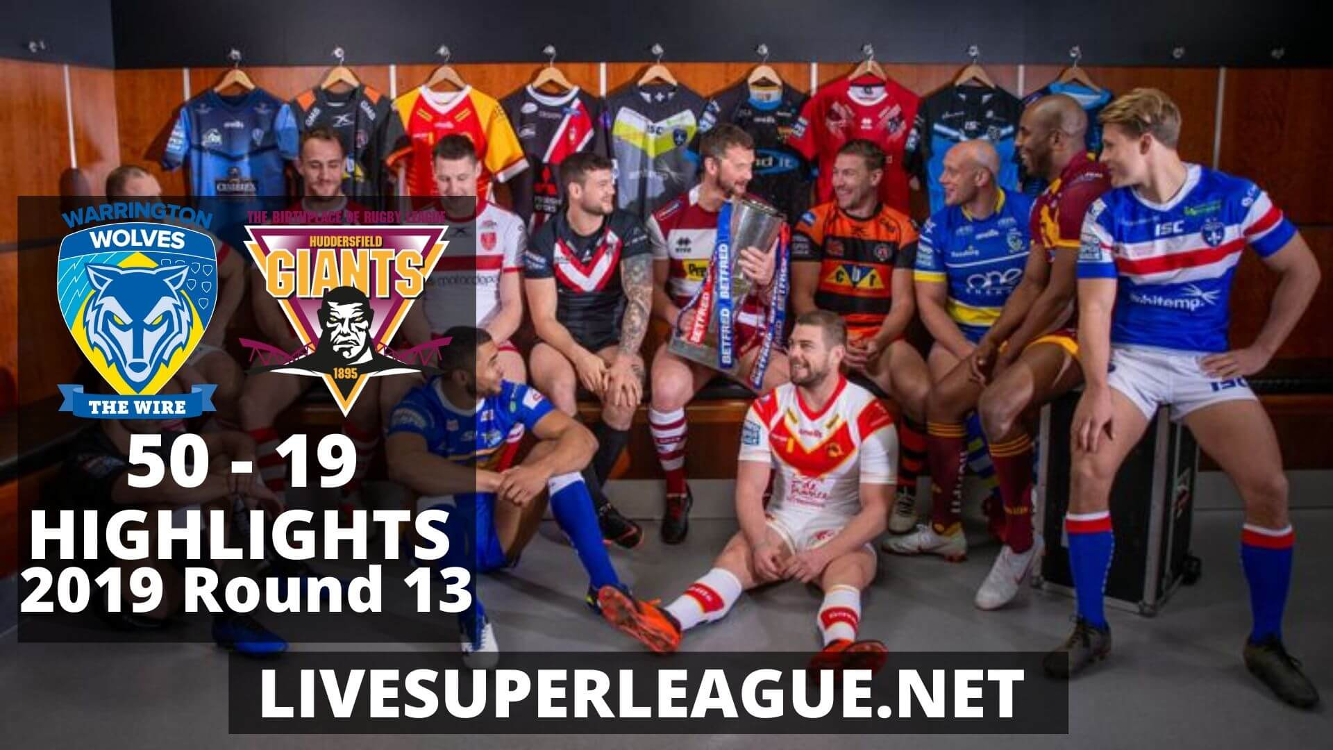 Warrington Wolves Vs Huddersfield Giants Highlights 2019 Round 13