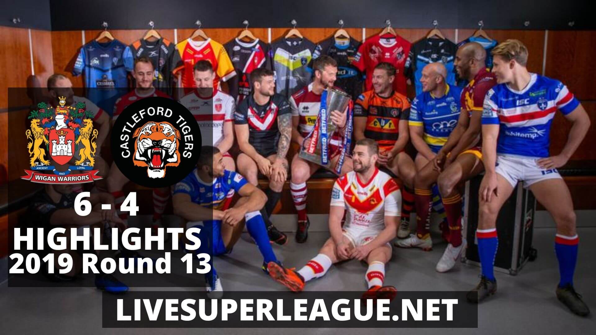 Wigan Warriors Vs Castleford Tigers Highlights 2019 Round 13