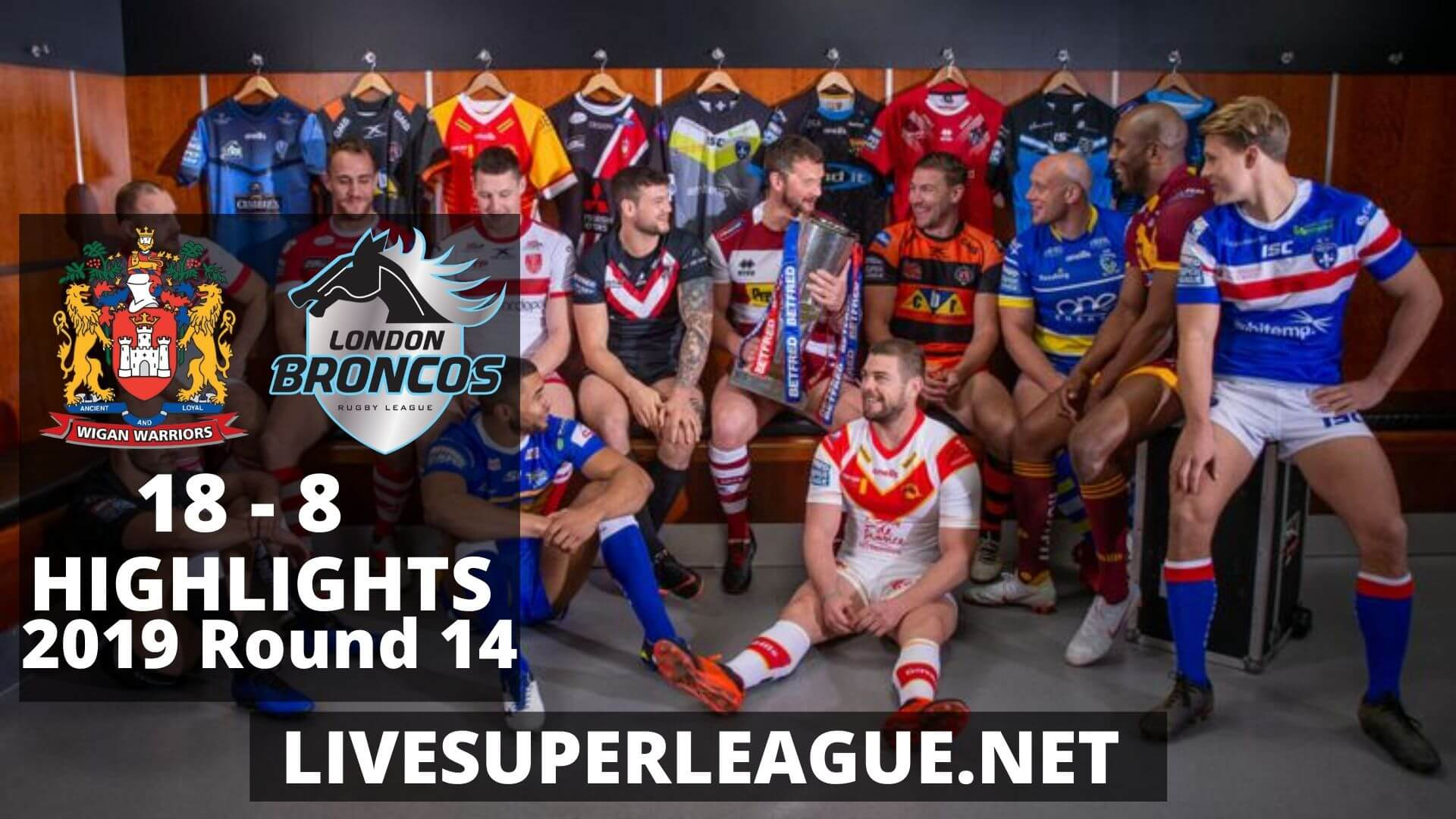 Wigan Warriors Vs London Broncos Highlights 2019 Round 14