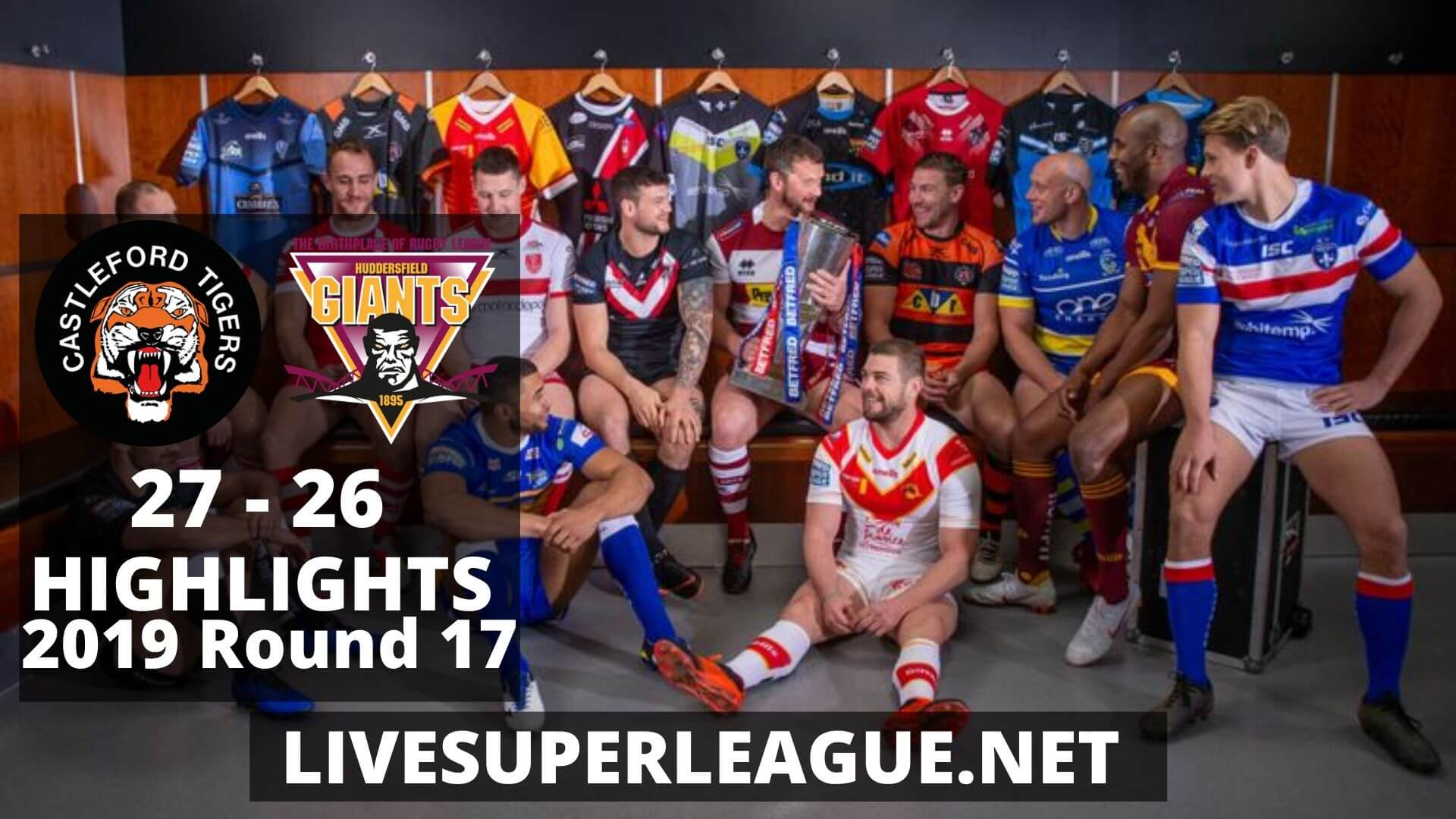 Castleford Tigers Vs Huddersfield Giants Highlights 2019 Round 17