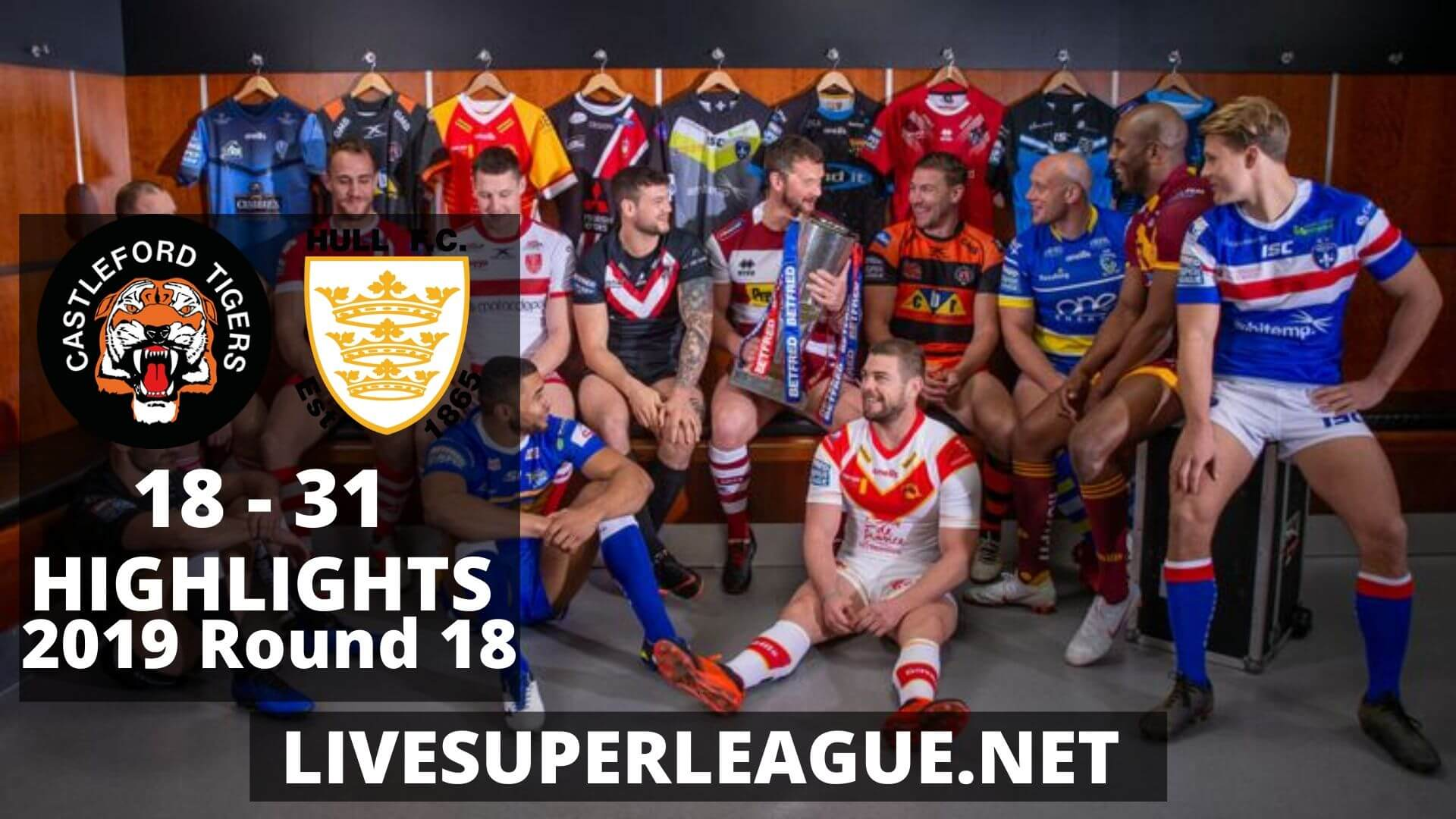 Castleford Tigers Vs Hull FC Highlights 2019 Round 18