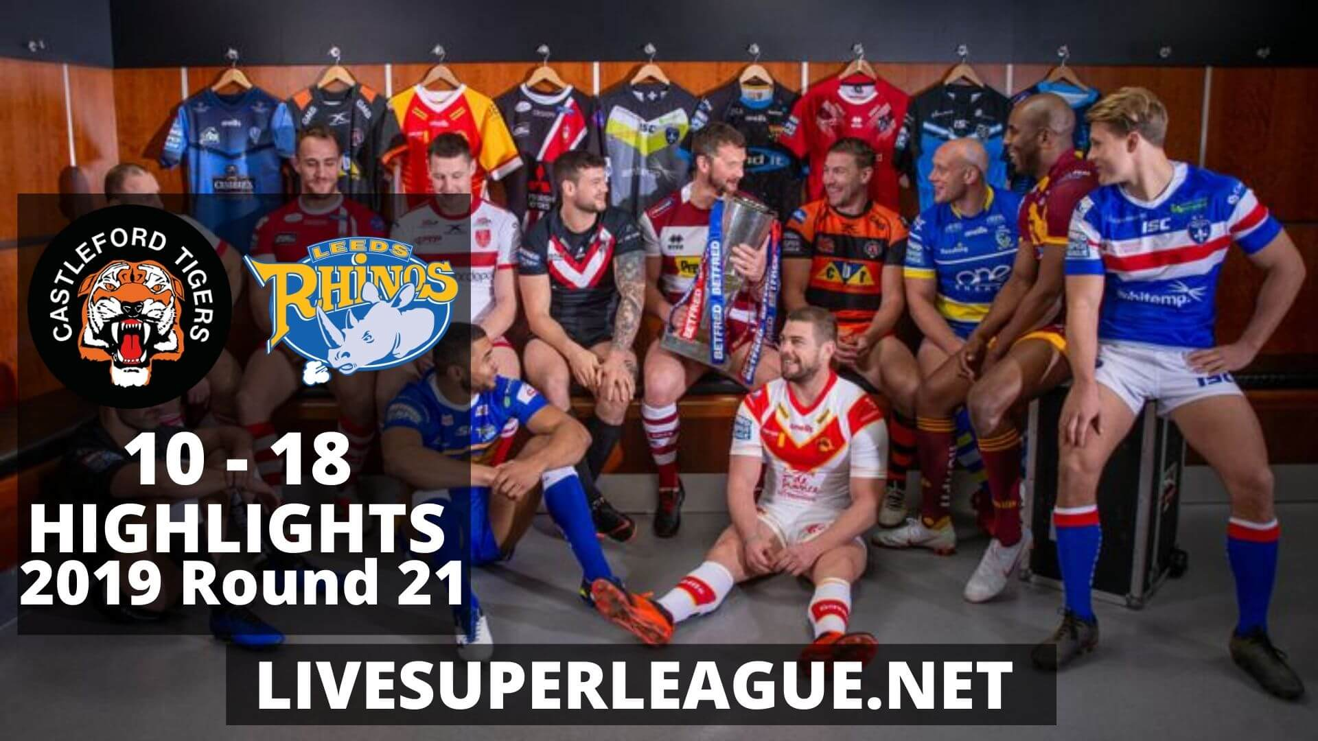 Castleford Tigers Vs Leeds Rhinos Highlights 2019 Round 21