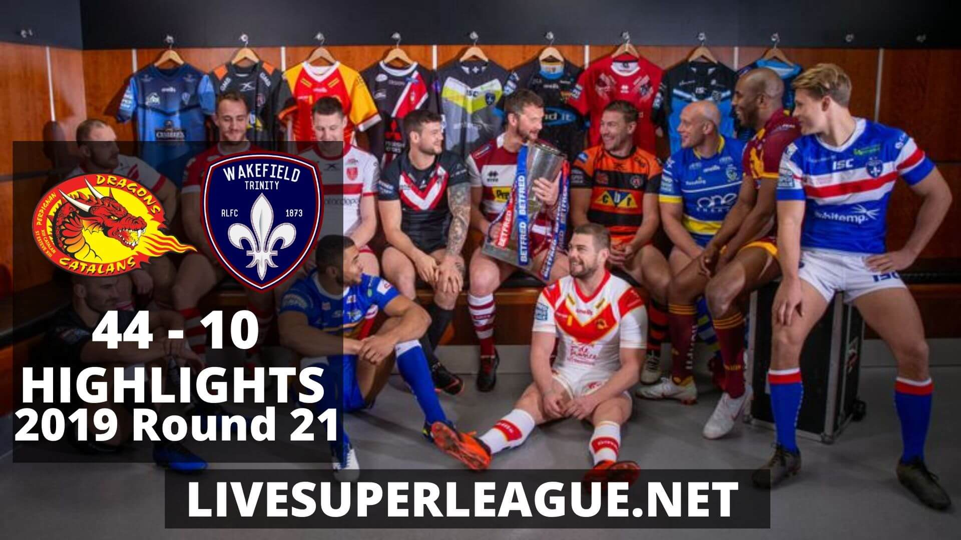 Catalans Dragons Vs Wakefield Trinity Highlights 2019 Round 21