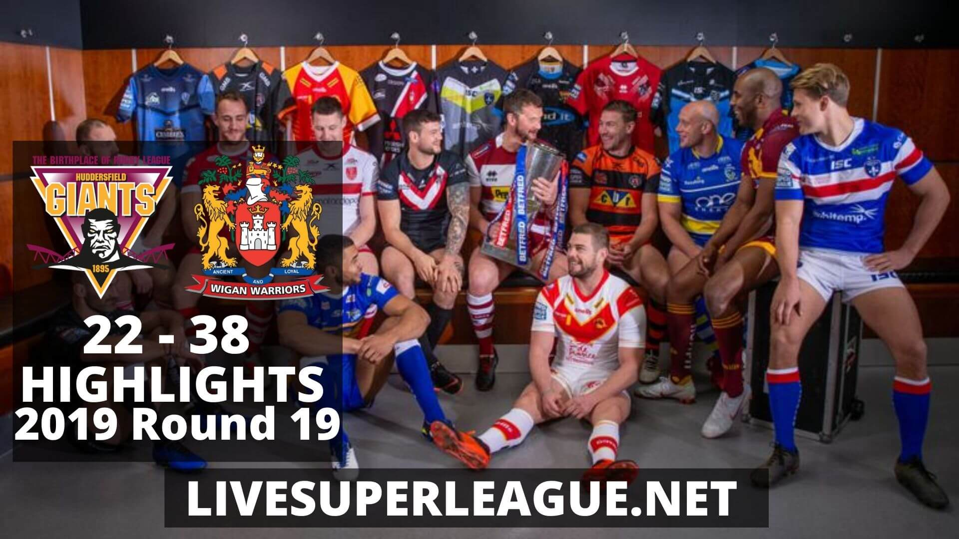 Huddersfield Giants Vs Wigan Warriors Highlights 2019 Round 19
