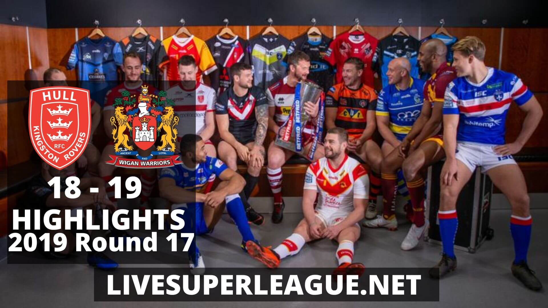 Hull Kingston Rovers VS Wigan Warriors Highlights 2019 Round 17