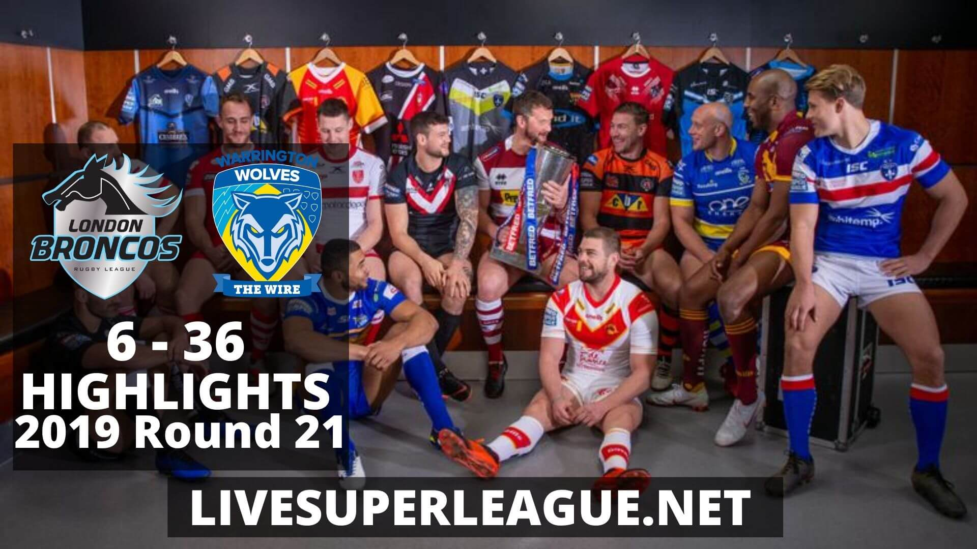 London Broncos Vs Warrington Wolves Highlights 2019 Round 21