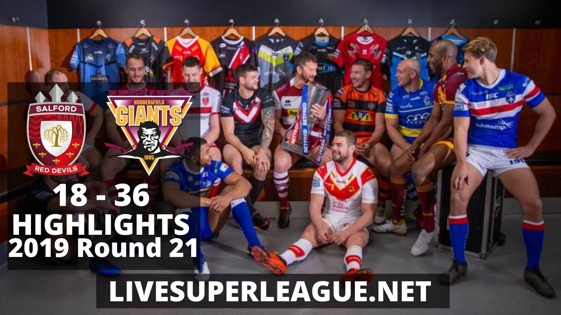 Salford Red Devils Vs Huddersfield Giants Highlights 2019 Round 21