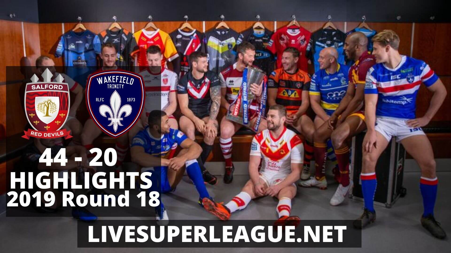 Salford Red Devils Vs Wakefield Trinity Highlights 2019 Round 18
