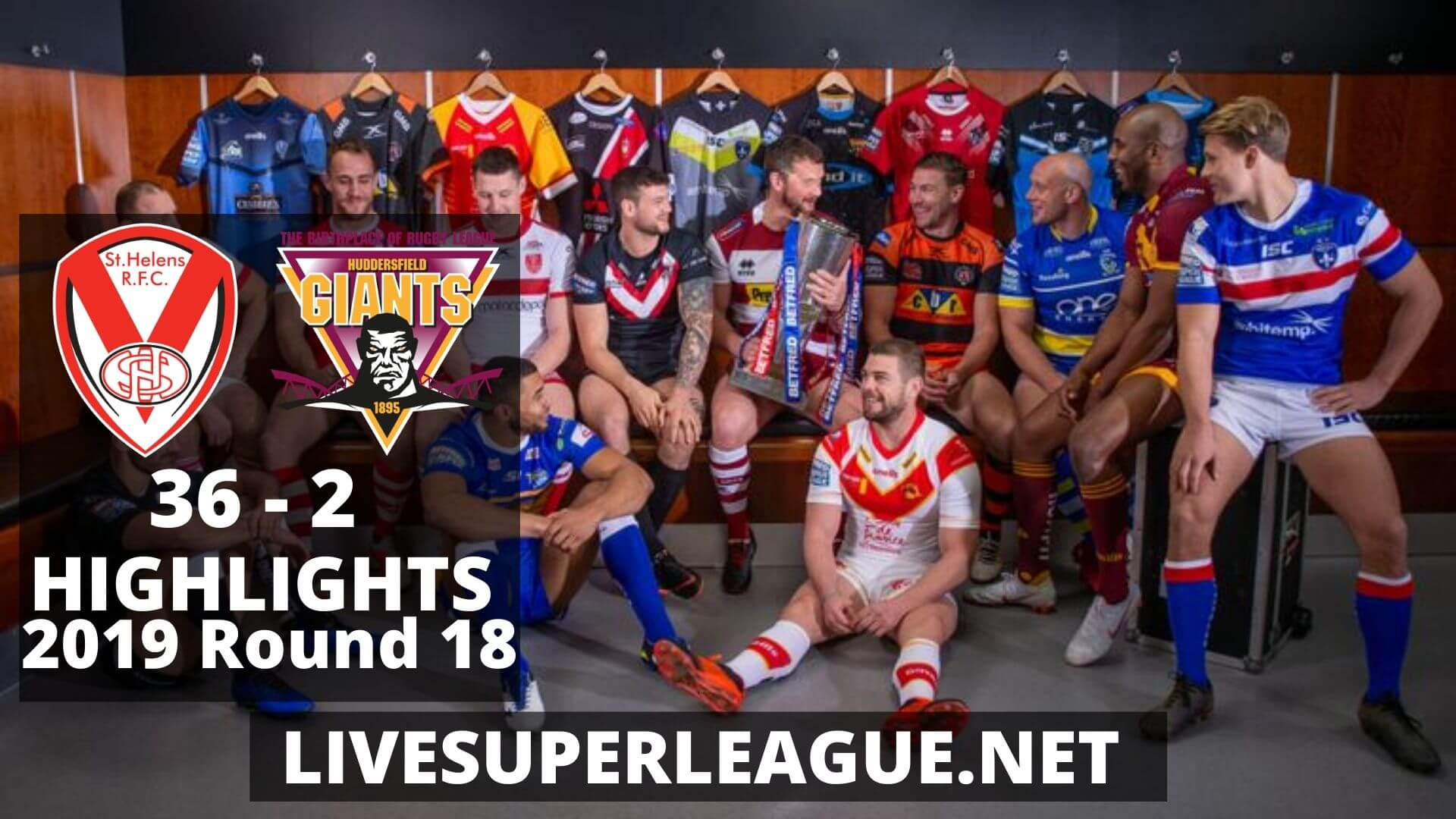 St Helens Vs Huddersfield Giants Highlights 2019 Round 18