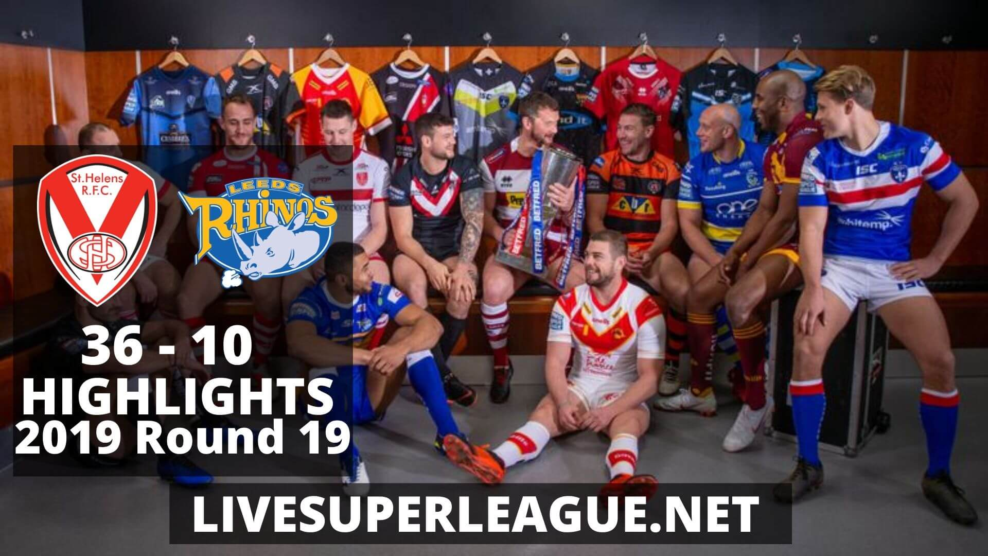 St Helens Vs Leeds Rhinos Highlights 2019 Round 19