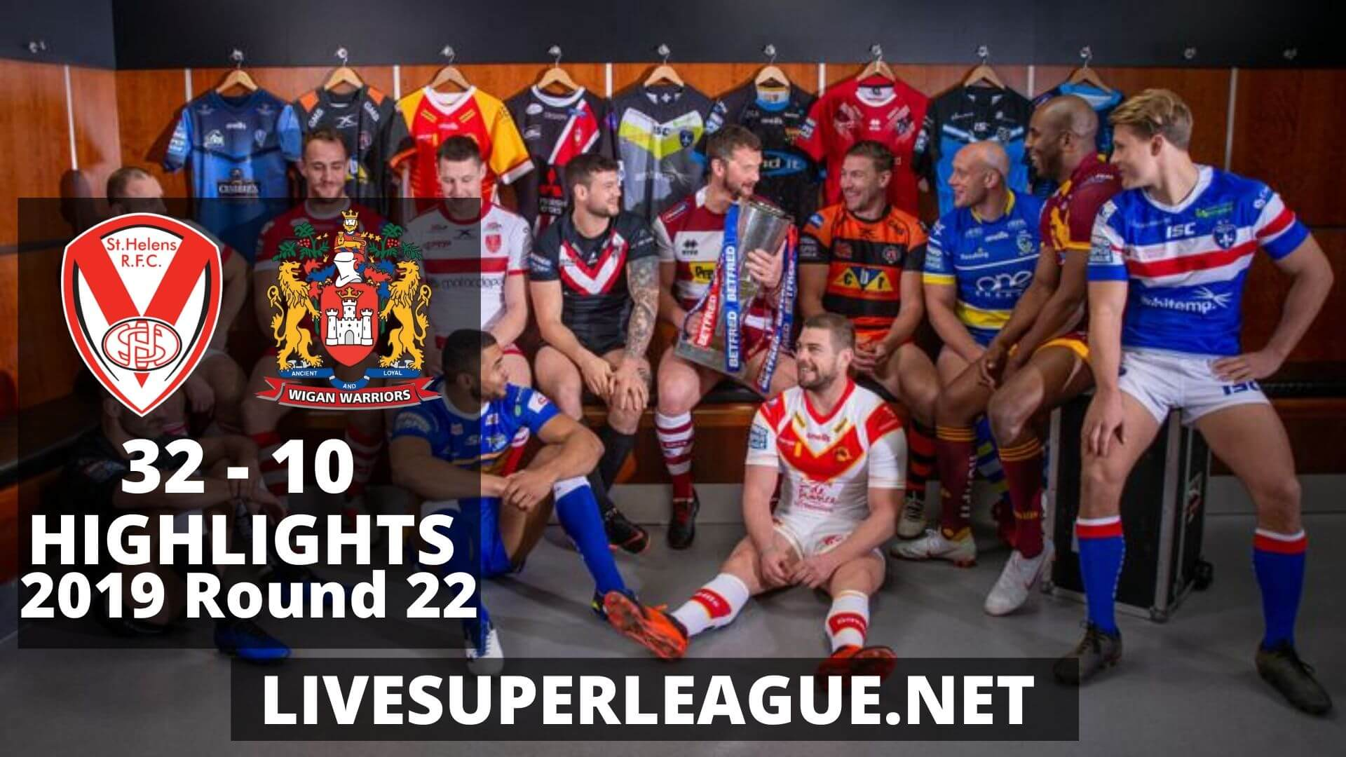 St Helens Vs Wigan Warriors Highlights 2019 Round 22