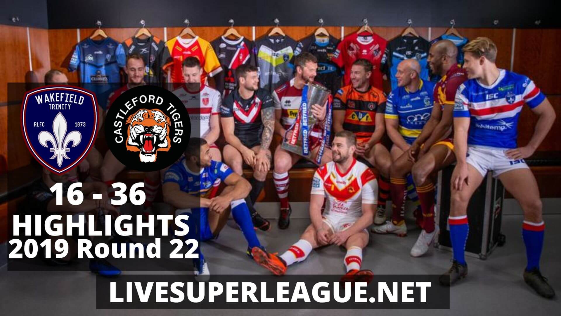 Wakefield Trinity Vs Castleford Tigers Highlights 2019 Round 22