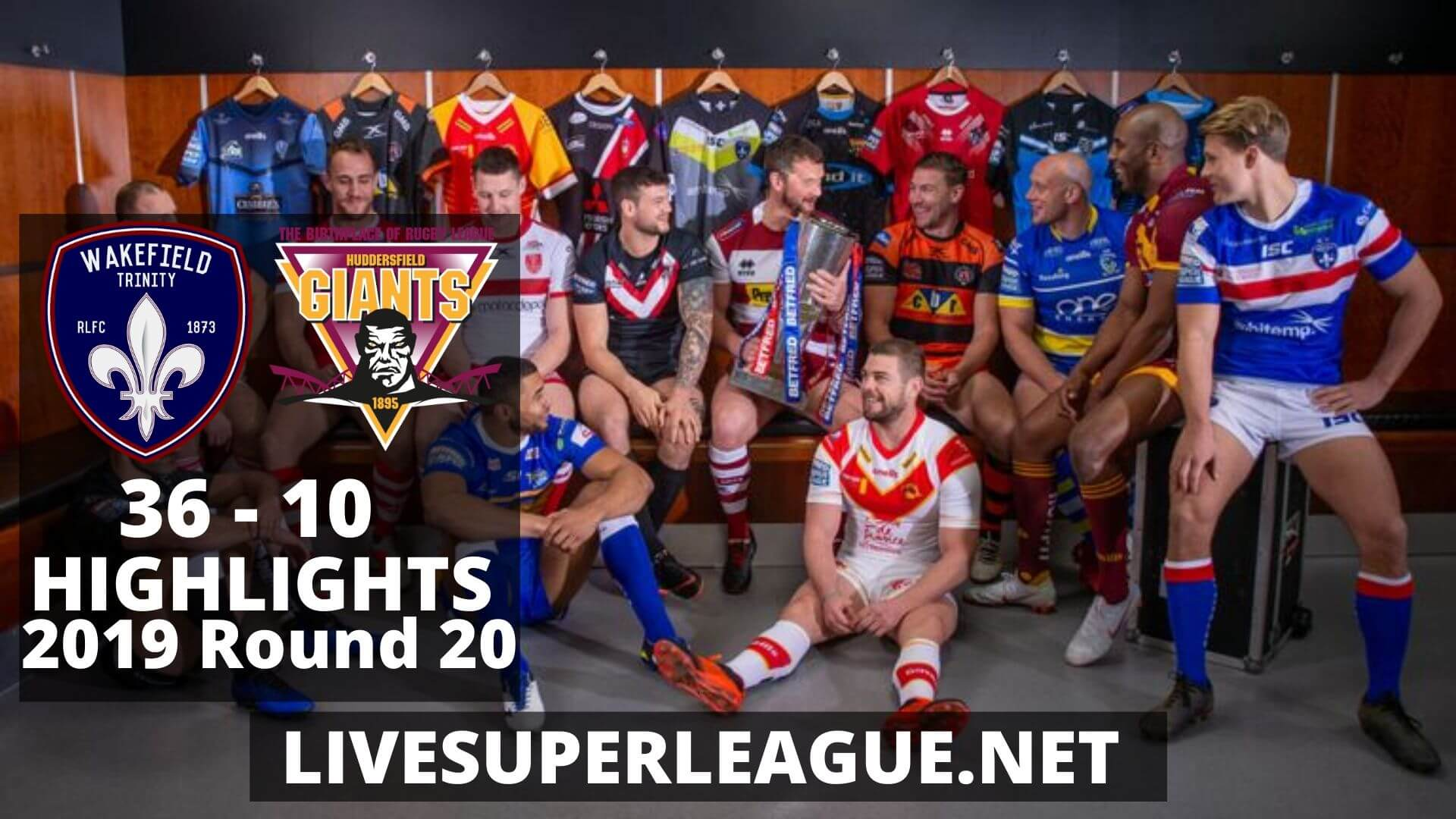 Wakefield Trinity Vs Huddersfield Giants Highlights 2019 Round 20