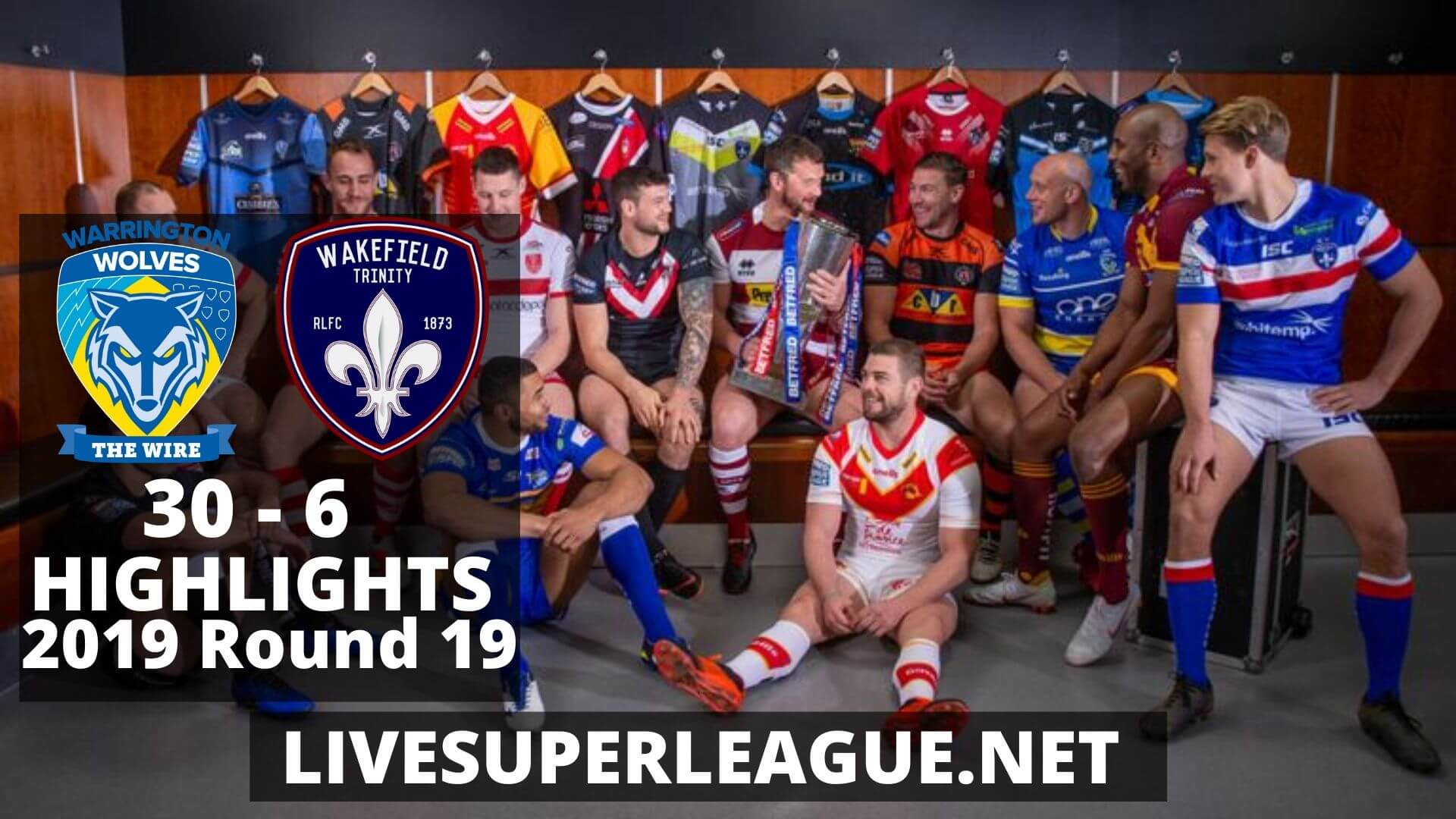 Warrington Wolves Vs Wakefield Trinity Highlights 2019 Round 19