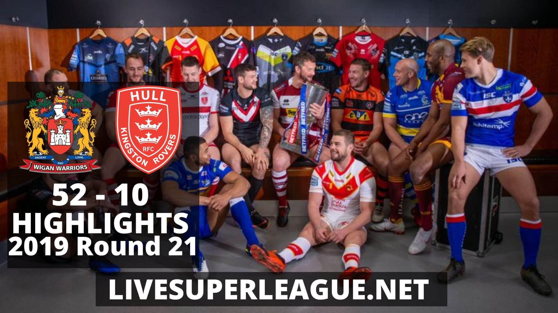 Wigan Warriors Vs Hull Kingston Rovers Highlights 2019 Round 21