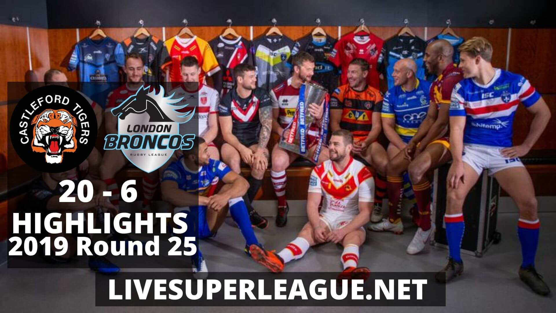 Castleford Tigers Vs London Broncos Highlights 2019 Round 25
