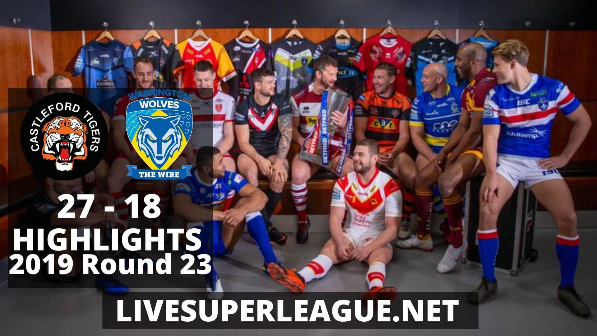 Castleford Tigers Vs Warrington Wolves Highlights 2019 Round 23